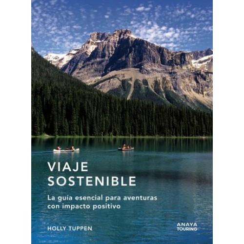 Viaje Sostenible. La Guía Esencial Para Aventuras con Impacto Positivo